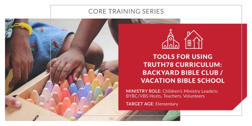 Tools for Using Truth78 Curriculum: Backyard Bible Club/Vacation Bible School