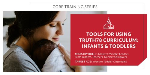 Tools for Using Truth78 Curriculum: Infants and Toddlers