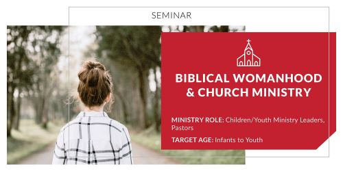Biblical Womanhood and Church Ministry