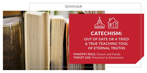 Catechism: Out of Date or a Tried and True Teaching Tool of Eternal Truths