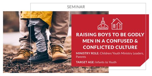Raising Boys to Be Godly Men in a Confused and Conflicted Culture