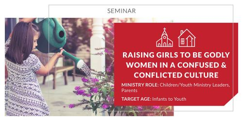 Raising Girls to Be Godly Women in a Confused and Conflicted Culture