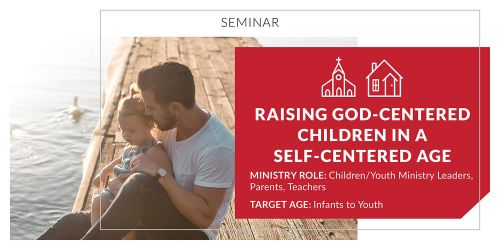 Raising God-Centered Children in a Self-Centered Age