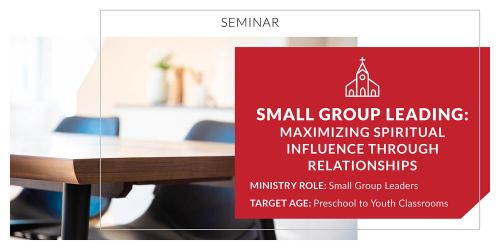 Small Group Leading: Maximizing Spiritual Influence Through Relationships