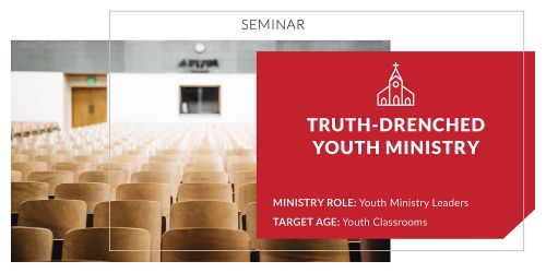 Truth Drenched Youth Ministry