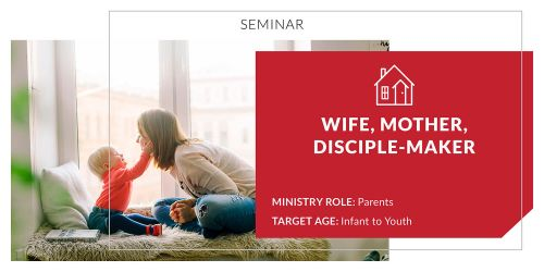 Wife, Mother, Disciple-Maker