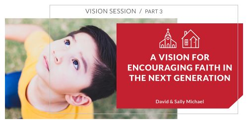 A Vision for Encouraging Faith in the Next Generation
