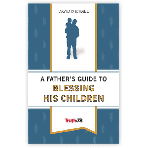 A Father's Guide to Blessing His Children