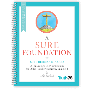 A Sure Foundation: Older Toddler Volume 2 Teacher's Guide