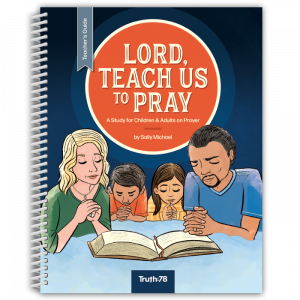 Lord, Teach Us To Pray: Teacher's Guide