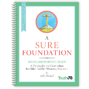 A Sure Foundation: Older Toddler Volume 1 Teacher's Guide