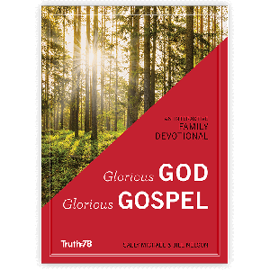 Glorious God, Glorious Gospel: Family Devotional
