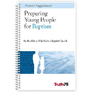 Preparing Young People for Baptism Pastor's Supplement