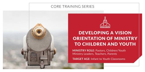Developing a Vision Orientation of Ministry to Children and Youth