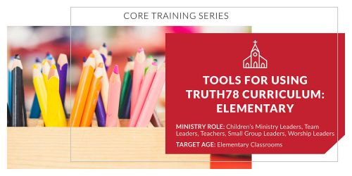 Tools for Using Truth78 Curriculum: Elementary