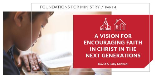 A Vision for Encouraging Faith in Christ in the Next Generation