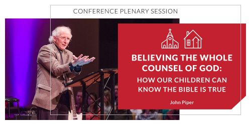 Believing the Whole Counsel of God: How Our Children Can Know the Bible is True