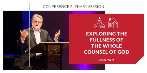 Exploring the Fullness of the Whole Counsel of God