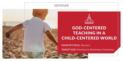 God-Centered Teaching in a Child-Centered World