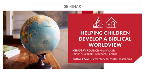 Helping Children Develop a Biblical Worldview