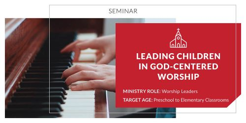 Leading Children in God-Centered Worship