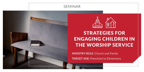 Strategies for Engaging Children in the Worship Service