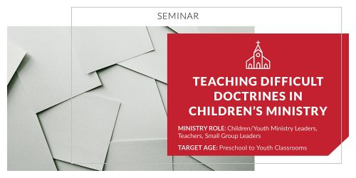 Teaching Difficult Doctrines in Children's Ministry