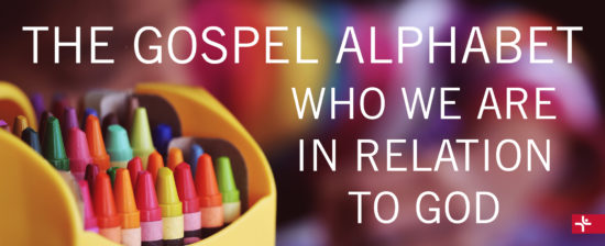 The Gospel Alphabet—Who We are in Relation to God