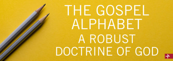 The Gospel Alphabet—A Robust Doctrine of God