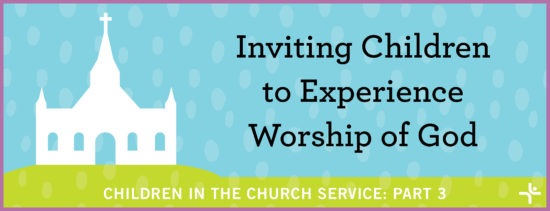 Inviting Children to Experience Worship of God