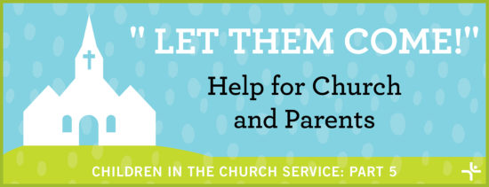 """Let Them Come""—Help for Church and Parents"