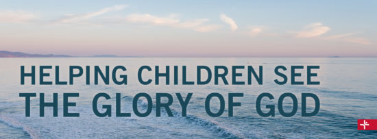 Children Desiring God Blog // Helping Children See the Glory of God