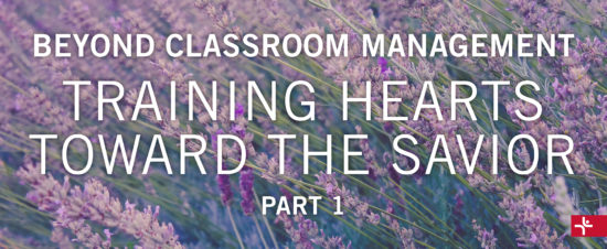 Children Desiring God Blog // Beyond Classroom Management - Part 1