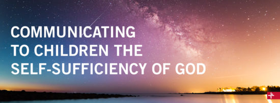 Children Desiring God Blog // Communicating to Children the Self-Sufficiency of God