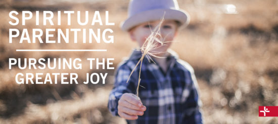 Children Desiring God Blog // Spiritual Parenting - Pursuing the Greater Joy