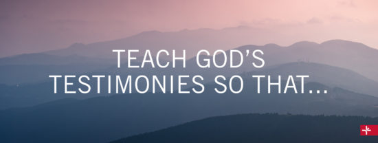 Children Desiring God Blog // Teach God's Testimonies So That