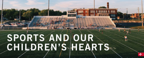 Children Desiring God Blog // Sports and Our Children's Hearts