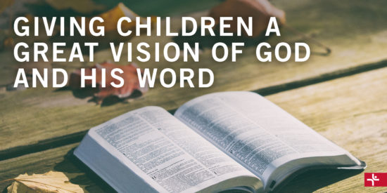 Children Desiring God Blog // Giving Children a Vision of God and His Word