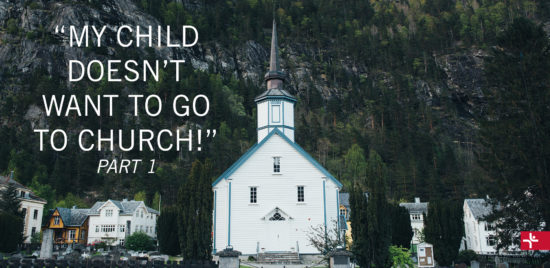 My Child Doesn't Want to Go to Church - Part 1