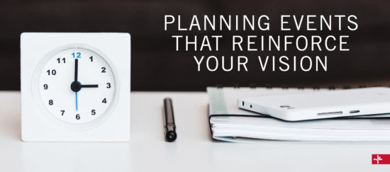 Planning Events that Reinforce Your Vision