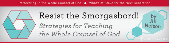 Resist the Smorgasbord: Strategies for Teaching the Whole Counsel of God