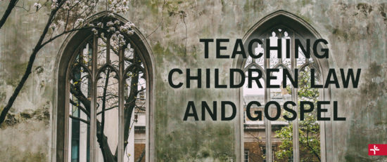 Teaching Children Law and Gospel
