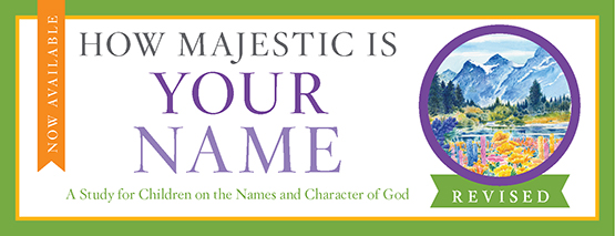 Children Desiring God Blog  //  Now Available: How Majestic is Your Name - Revised