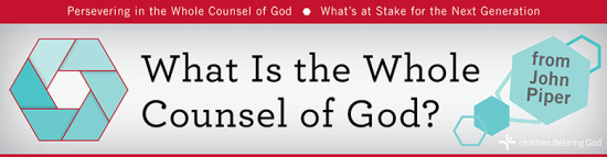 Children Desiring God Blog // What is the Whole Counsel of God?