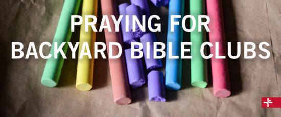 Praying for Backyard Bible Clubs