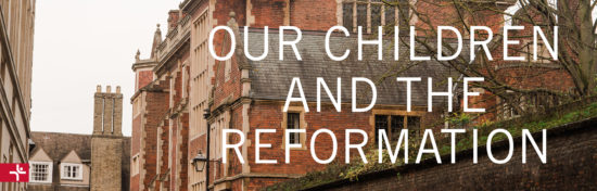 Our Children and the Reformation