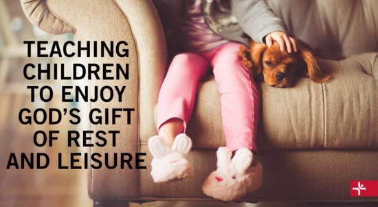 Teaching Children to Enjoy God's Gift of Rest and Leisure