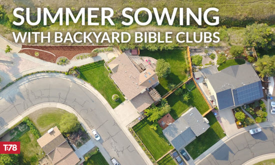 Truth78 // Summer Sowing with Backyard Bible Clubs