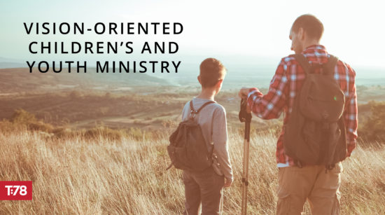 Truth78 // Vision Oriented Children's and Youth Ministry