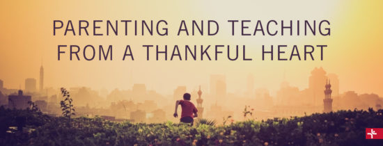 Parenting and Teaching from a Thankful Heart